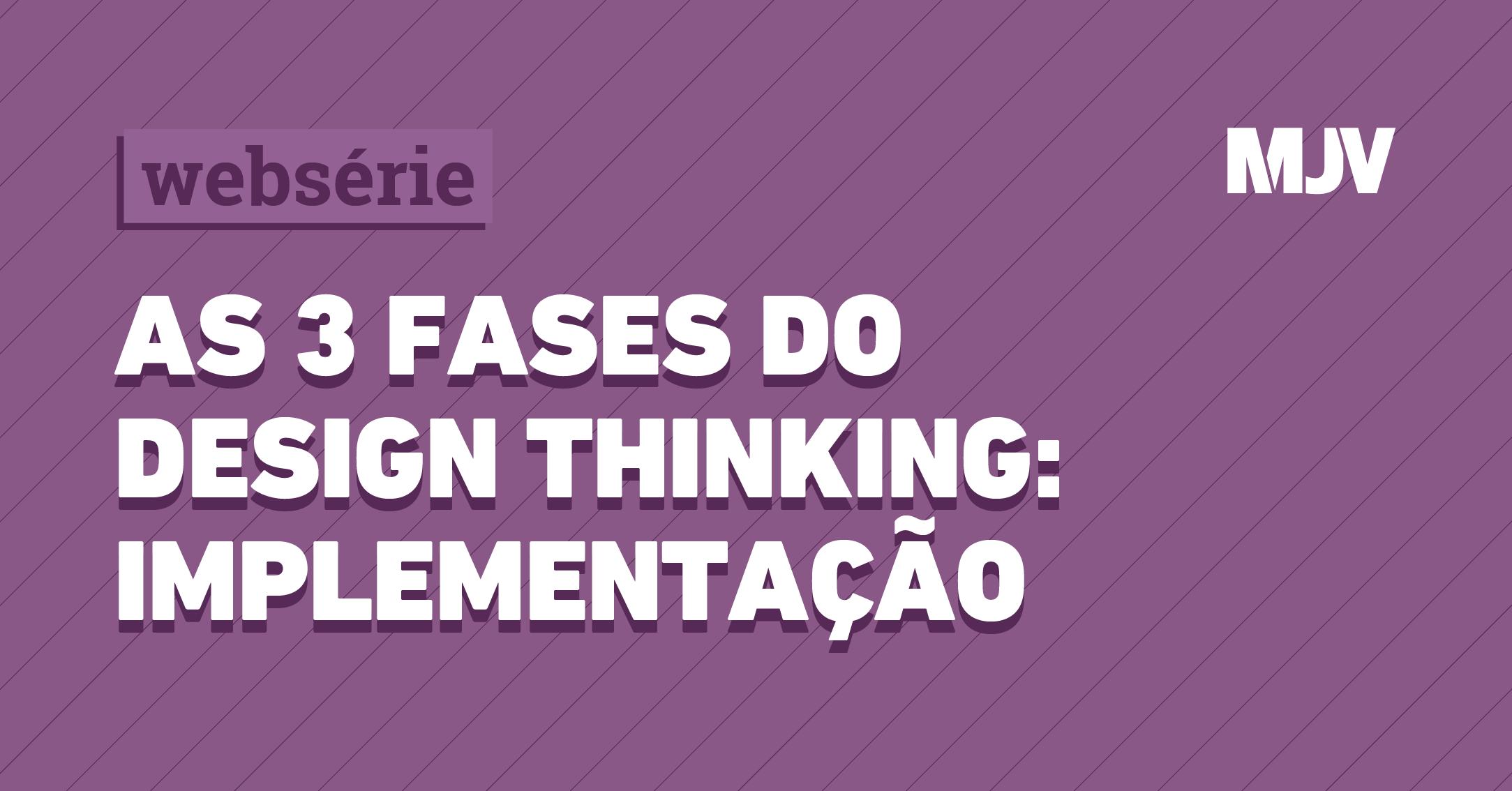 3-fases-do-desing-thinking-implementacao_postLinkedin.png