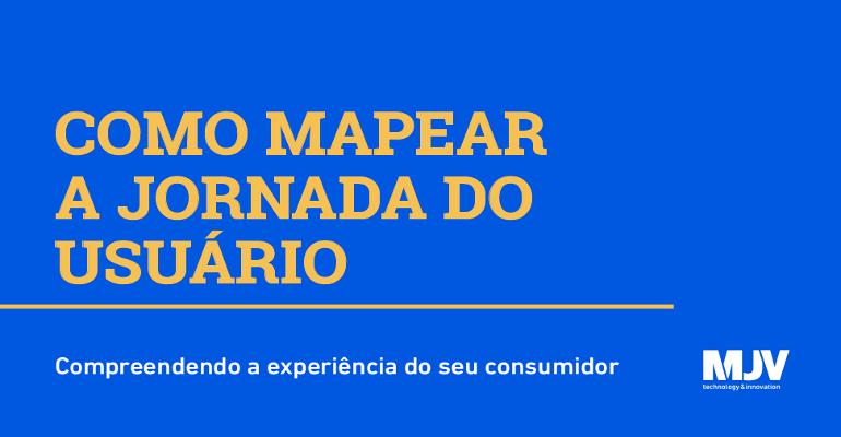 banner-guia-como_mapear_a_jornada_do_usuario_divulgacao.png