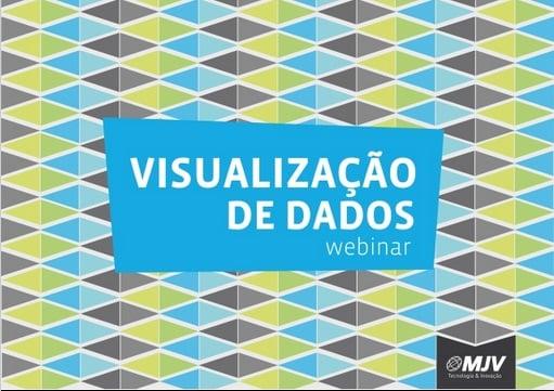 Webinar: Visualização de Dados   MJV Tecnologia & Inovação